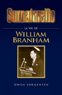 LE SURNATUREL VOL1,2 et 3 - LA VIE DE WILLIAM MARION BRANHAM